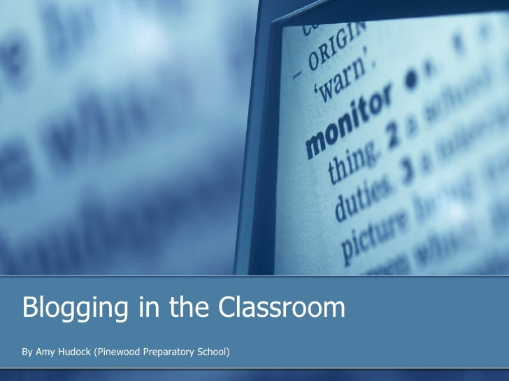 Blogging in the Classroom  By Amy Hudock (Pinewood Preparatory School)