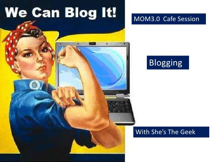 MOM3.0  Cafe Session <br />Blogging<br />With She's The Geek<br />