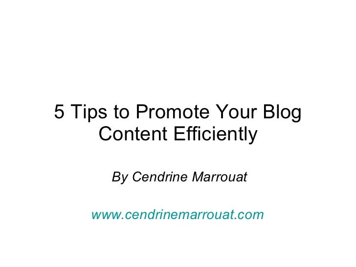5 Tips to Promote Your Blog Content Efficiently By Cendrine Marrouat www.cendrinemarrouat.com