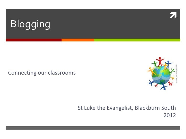 BloggingConnecting our classrooms                            St Luke the Evangelist, Blackburn South                     ...