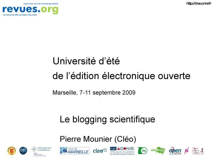 Université d'été de l'édition électronique ouverte Marseille, 7-11 septembre 2009 Le blogging scientifique Pierre Mounier ...