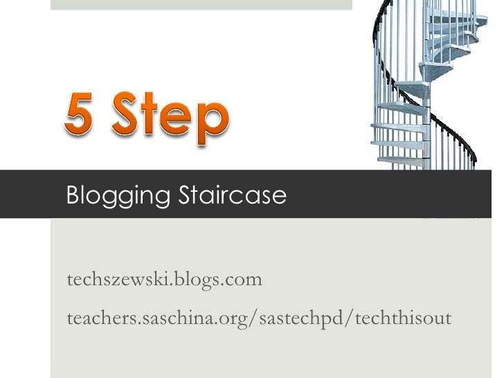 Blogging Staircase techszewski.blogs.com teachers.saschina.org/sastechpd/techthisout