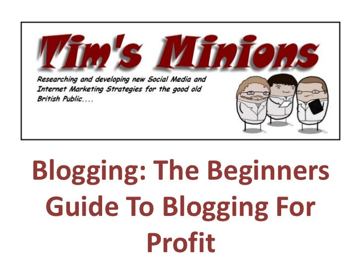 Blogging: The Beginners Guide To Blogging For         Profit