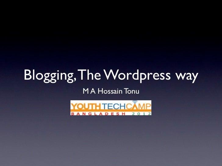 Blogging, The Wordpress way         M A Hossain Tonu