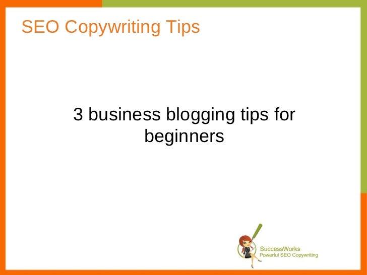 SEO Copywriting Tips 3 business blogging tips for beginners