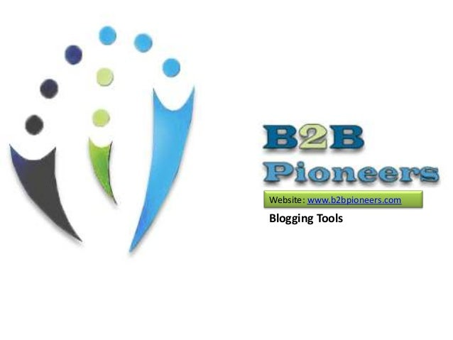 Website: www.b2bpioneers.com  Blogging Tools