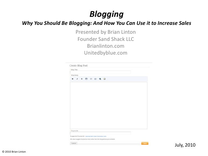 BloggingWhy You Should Be Blogging: And How You Can Use it to Increase Sales<br />Presented by Brian Linton<br />Founder S...