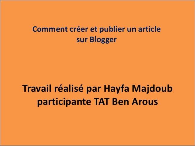 Comment créer et publier un article  sur Blogger  Travail réalisé par Hayfa Majdoub  participante TAT Ben Arous
