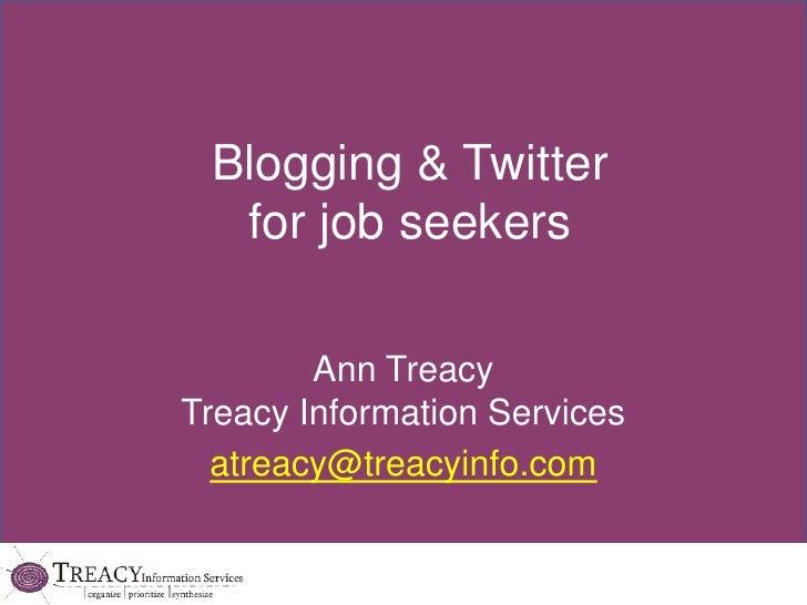 Blogging & Twitterfor job seekers<br />Ann TreacyTreacy Information Services<br />atreacy@treacyinfo.com<br />