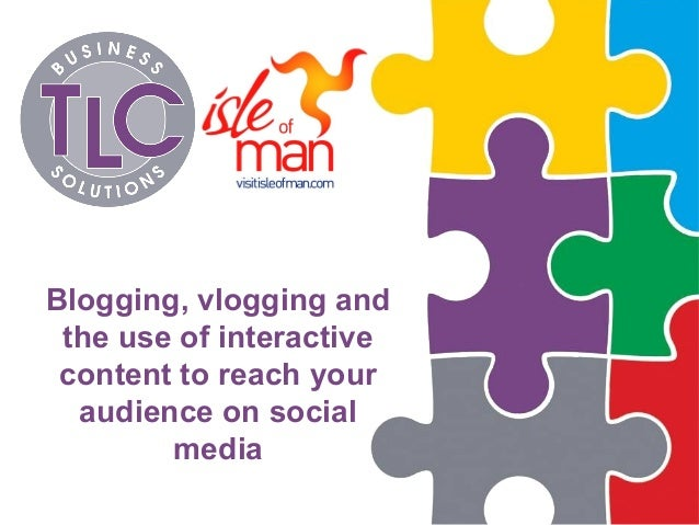 Blogging, vlogging and the use of interactive content to reach your audience on social media