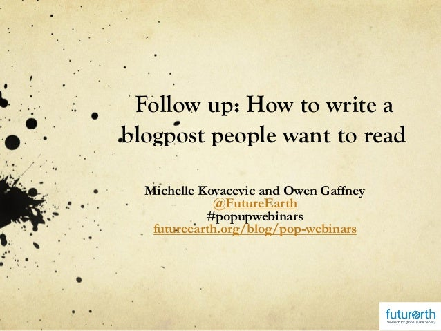 Follow up: How to write a blogpost people want to read Michelle Kovacevic and Owen Gaffney @FutureEarth #popupwebinars fut...