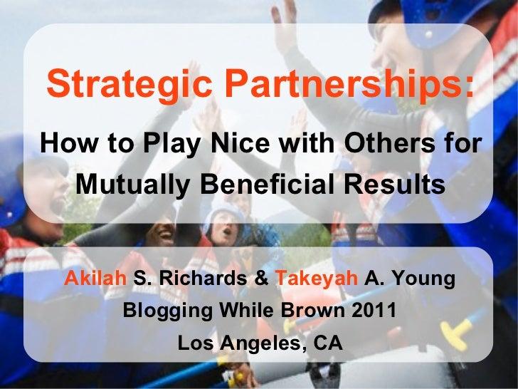 <ul><li>How to Play Nice with Others for </li></ul><ul><li>Mutually Beneficial Results </li></ul>Strategic Partnerships: A...
