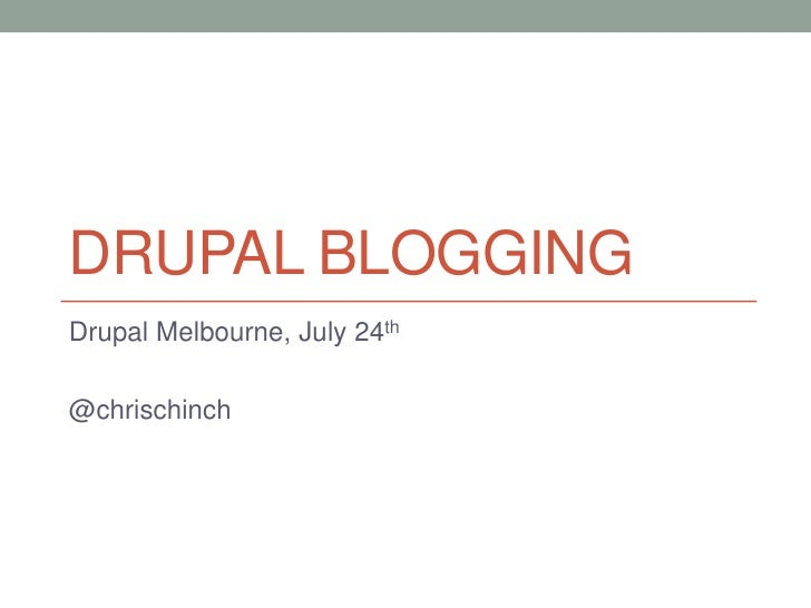 DRUPAL BLOGGINGDrupal Melbourne, July 24th@chrischinch