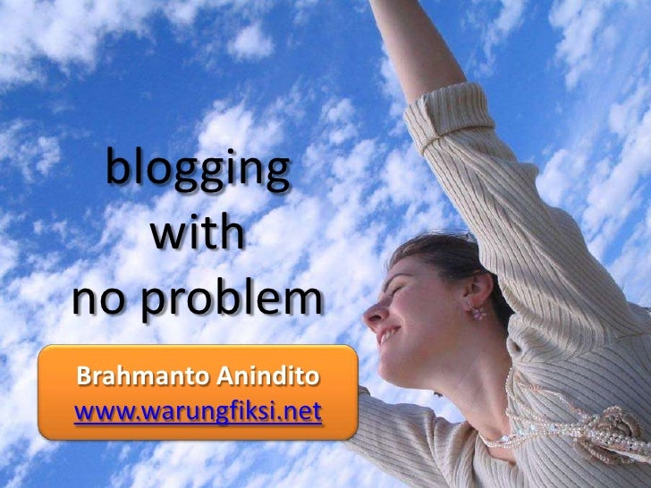 blogging    with no problem Brahmanto Anindito www.warungfiksi.net