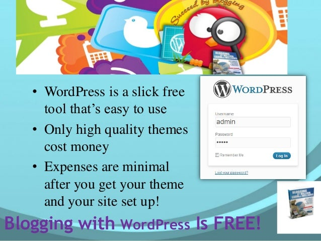 Blogging with WordPress Is FREE! • WordPress is a slick free tool that's easy to use • Only high quality themes cost money...