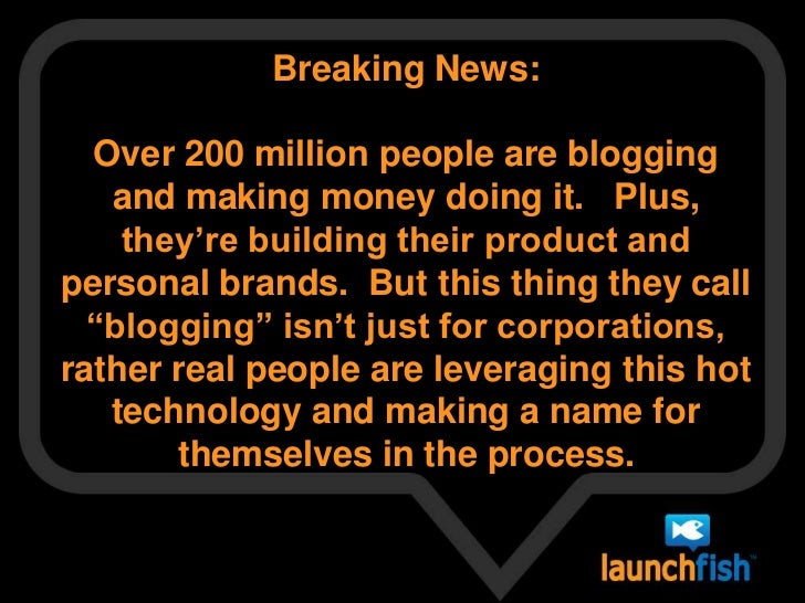 Breaking News:  <br />Over 200 million people are blogging and making money doing it.   Plus, they're building their produ...