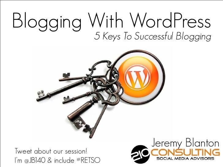 Blogging With WordPress                         5 Keys To Successful Blogging                                       Jeremy...