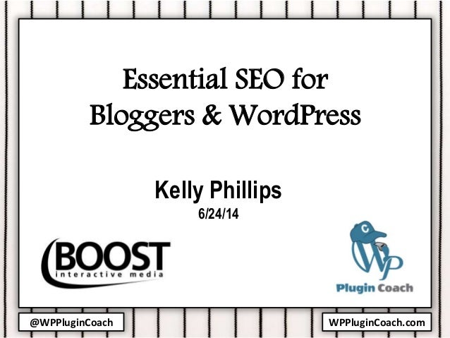 @WPPluginCoach WPPluginCoach.com Essential SEO for Bloggers & WordPress Kelly Phillips 6/24/14