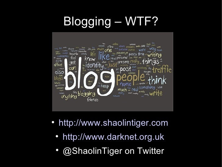 Blogging – WTF?        http://www.shaolintiger.com            http://www.darknet.org.uk             @ShaolinTiger on Tw...