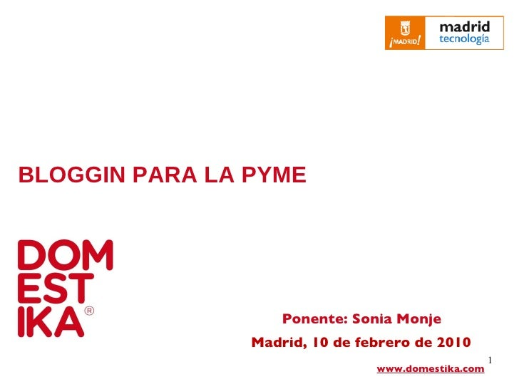 BLOGGIN PARA LA PYME Madrid, 10 de febrero de 2010  www.domestika.com Ponente: Sonia Monje