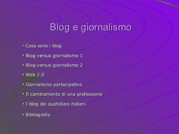 Blog e giornalismo <ul><li>Cosa sono i blog </li></ul><ul><li>Blog versus giornalismo 1 </li></ul><ul><li>Blog versus gior...