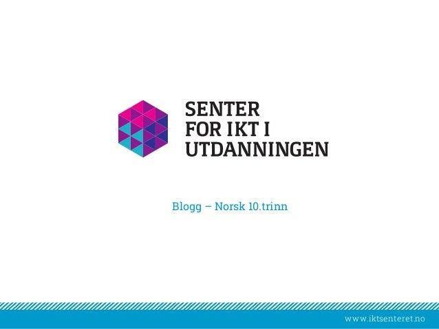 www.iktsenteret.nowww.iktsenteret.no Blogg – Norsk 10.trinn