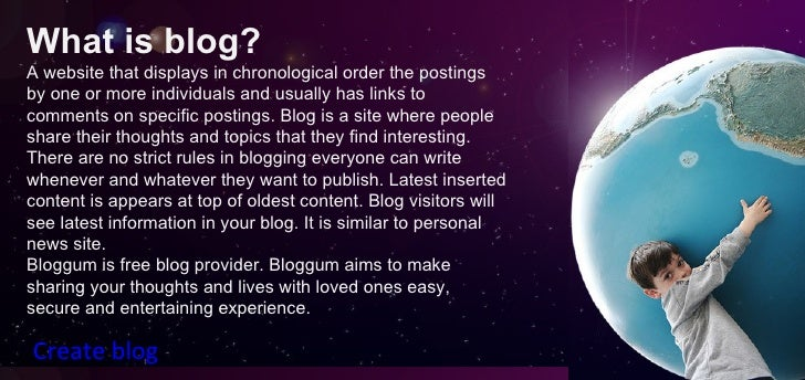 What is blog? A website that displays in chronological order the postings by one or more individuals and usually has links...