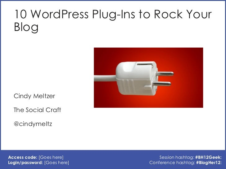 10 WordPress Plug-Ins to Rock Your  Blog  Cindy Meltzer  The Social Craft  @cindymeltzAccess code: [Goes here]          Se...