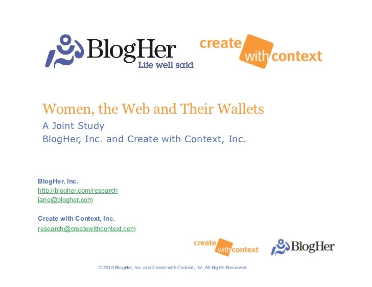 Women, the Web and Their Wallets  A Joint Study  BlogHer, Inc. and Create with Context, Inc.    BlogHer, Inc. http://blogh...