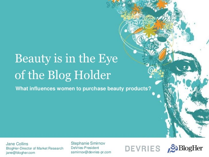 Beauty is in the Eye     of the Blog Holder     What influences women to purchase beauty products?Jane Collins            ...