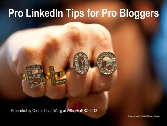 Pro LinkedIn Tips for Pro Bloggers  Pro LinkedIn Tips for Pro Bloggers Presented by Connie Chan Wang at #BlogHerPRO 2013 P...