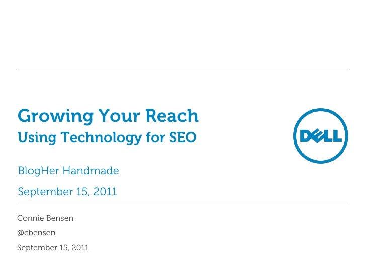 Growing Your ReachUsing Technology for SEO<br />BlogHer Handmade<br />September 15, 2011<br />Connie Bensen<br />@cbensen<...