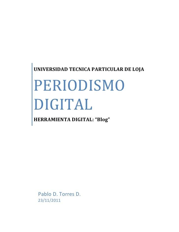 "UNIVERSIDAD TECNICA PARTICULAR DE LOJAPERIODISMODIGITALHERRAMIENTA DIGITAL: ""Blog"" Pablo D. Torres D. 23/11/2011"