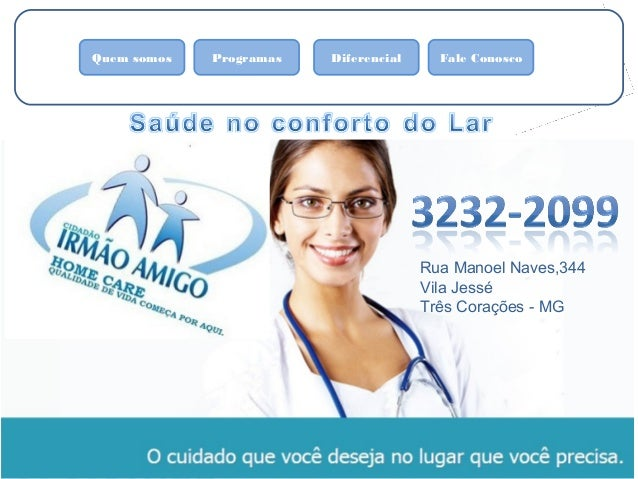 Quem somos  Programas  Diferencial  Fale Conosco  Rua Manoel Naves,344 Vila Jessé Três Corações - MG