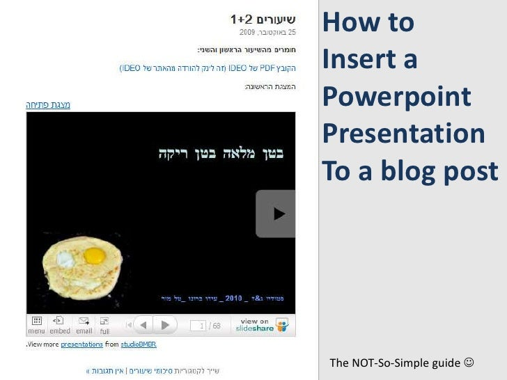 How to<br />Insert a<br />Powerpoint<br />Presentation<br />To a blog post<br />The NOT-So-Simple guide <br />