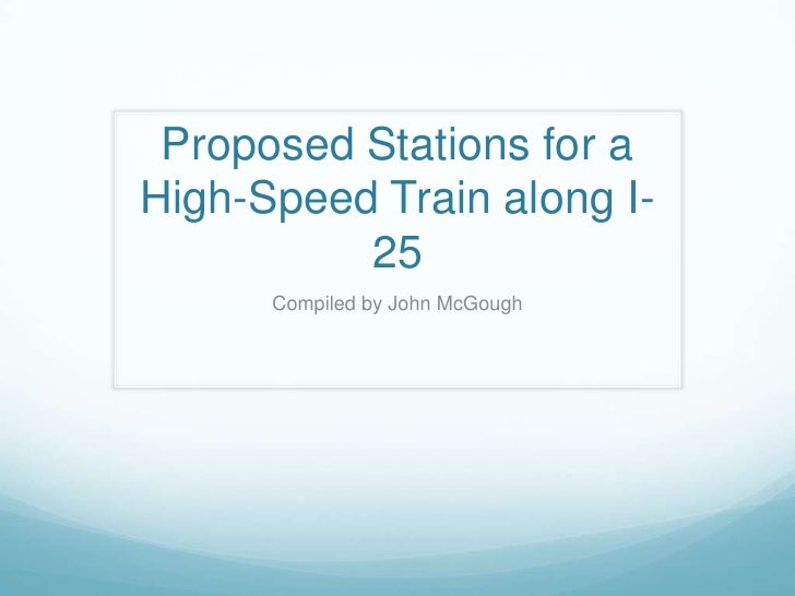 Proposed Stations for a High-Speed Train along I-25<br />Compiled by John McGough<br />