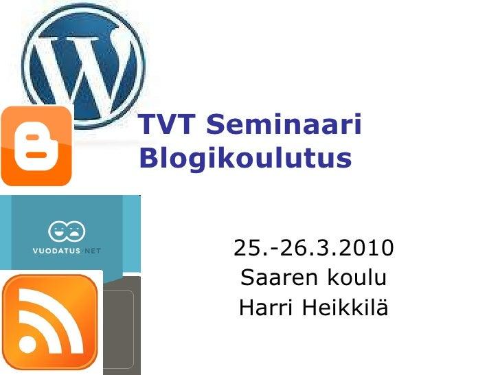 TVT Seminaari Blogikoulutus  25.-26.3.2010 Saaren koulu Harri Heikkilä