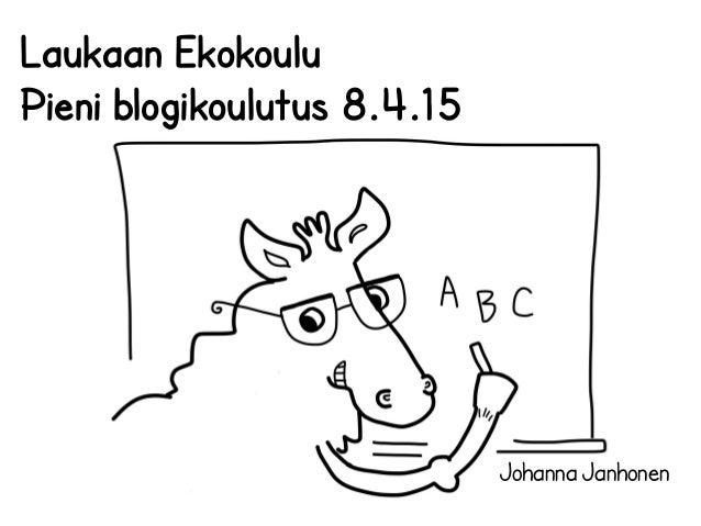 Johanna Janhonen Laukaan Ekokoulu Pieni blogikoulutus 8.4.15