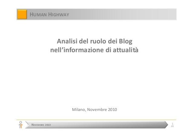 NOVEMBRE 2010 1 65 HUMAN HIGHWAY Analisi del ruolo dei Blog nell'informazione di attualità Milano, Novembre 2010
