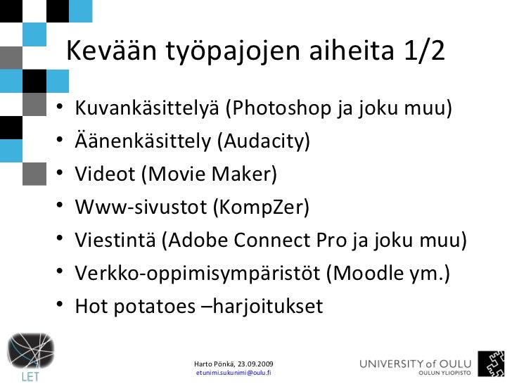 Kevään työpajojen aiheita 1/2 <ul><li>Kuvankäsittelyä (Photoshop ja joku muu) </li></ul><ul><li>Äänenkäsittely (Audacity) ...