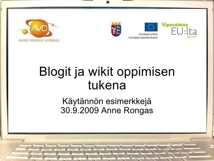 Blogit ja wikit oppimisen tukena Käytännön esimerkkejä 30.9.2009 Anne Rongas