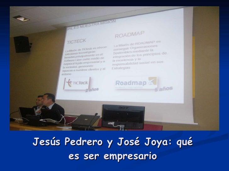 Jesús Pedrero y José Joya: qué es ser empresario