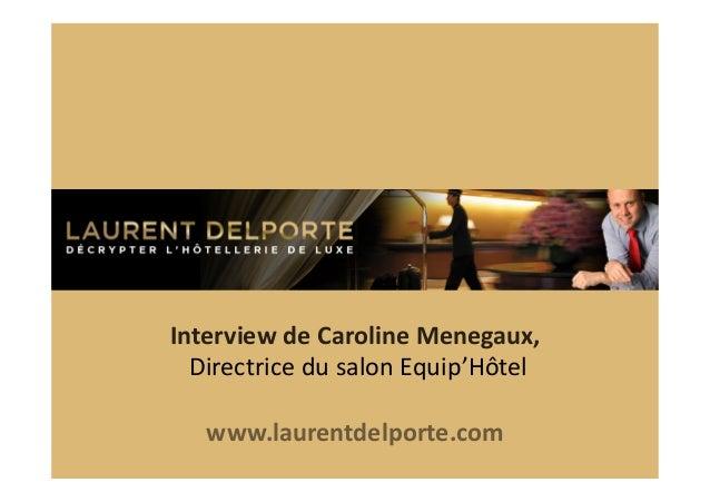Interview  de  Caroline  Menegaux,     Directrice  du  salon  Equip'Hôtel   www.laurentdelporte.com  ...