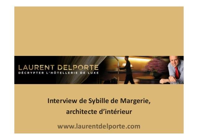 Interview  de  Sybille  de  Margerie,   architecte  d'intérieur   www.laurentdelporte.com