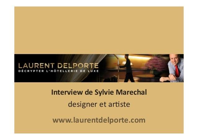 Interview  de  Sylvie  Marechal    designer  et  ar+ste      www.laurentdelporte.com