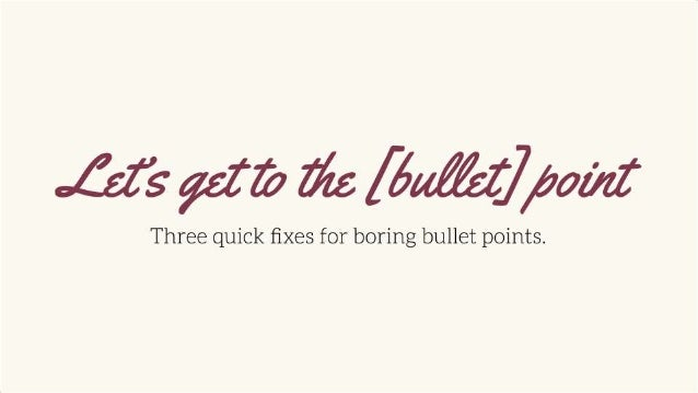Let's get to the [bullet] point