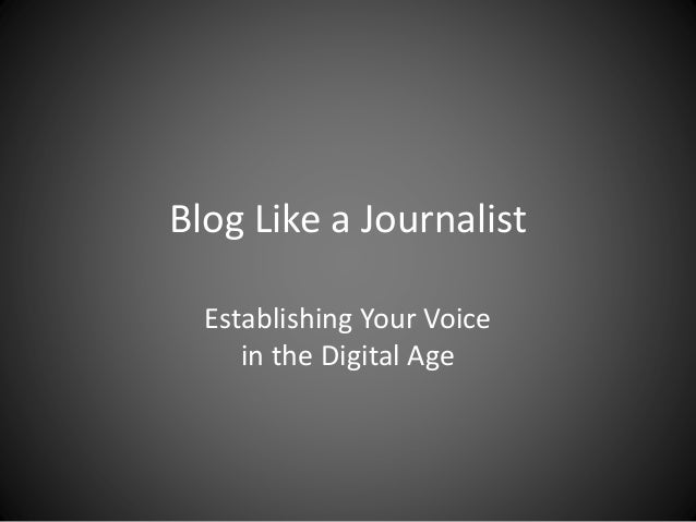 Blog Like a Journalist Establishing Your Voice in the Digital Age