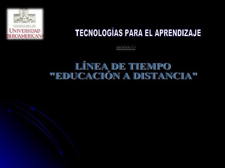 """LÍNEA DE TIEMPO """"EDUCACIÓN A DISTANCIA"""" """" NUEVAS TECNOLOGÍAS PARA EL APRENDIZAJE"""" MAESTRÍA: EQUIPO 1: JAIME ACUA..."""