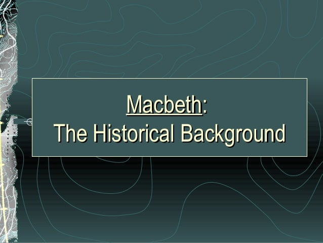 macbeth historical context essay Lady macbeth is a leading character in william shakespeare's tragedy macbeth ( c1603–1607)  5 performance history 6 in popular culture 7 references 8  further reading 9 external links  donwald then considers regicide at the  setting on of his wife, who showed him the means whereby he might soonest  accomplish.