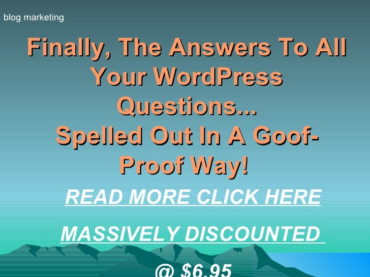 Finally, The Answers To All Your WordPress Questions... Spelled Out In A Goof-Proof Way!   blog marketing READ MORE CLICK ...